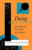 Krieger, Martin H.: Doing Physics: How Physicists Take Hold of the World