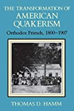Hamm, Thomas D.: The Transformation of American Quakerism: Orthodox Friends, 1800-1907