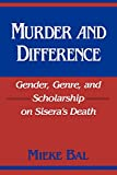 Bal, Mieke: Murder and Difference: Gender, Genre, and Scholarship on Sisera's Death