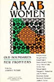 Tucker, Judith E.: Arab Women: Old Boundaries, New Frontiers