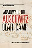 U.S. Holocaust Memorial Museum: Anatomy of the Auschwitz Death Camp