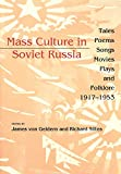 Von Geldern, James: Mass Culture in Soviet Russia: Tales, Poems, Songs, Movies, Plays, and Folklore, 1917-1953