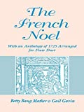 Mather, Betty Bang: The French Noel: With an Anthology of 1725 Arranged for Flute Duet