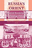 Brower, Daniel R.: Russia's Orient: Imperial Borderlands and Peoples, 1750-1917