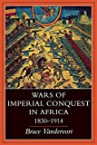 Vandervort, Bruce: Wars of Imperial Conquest in Africa, 1830-1914