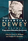 Dewey, John: The Essential Dewey: Pragmatism, Education, Democracy