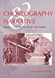 Foster, Susan Leigh: Choreography and Narrative: Ballet's Staging of Story and Desire