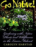 Go Native!: Gardening with Native Plants and…
