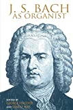 May, Ernest: J. S. Bach As Organist: His Instruments, Music, and Performance Practices
