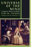 Lotman, Yuri M.: Universe of the Mind: A Semiotic Theory of Culture