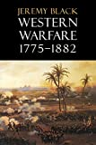 Black, Jeremy: Western Warfare, 1775-1882