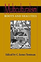Multiculturalism: Roots and Realities by C.…