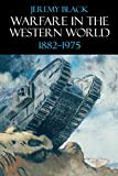 Black, Jeremy: Warfare in the Western World, 1882-1975