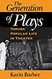 Barber, Karin: The Generation of Plays: Yoruba Popular Life in Theater