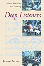 Deep Listeners: Music, Emotion, and Trancing…