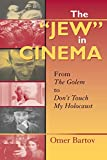 "Bartov, Omer: The ""Jew"" In Cinema: From The Golem To Don't Touch My Holocaust"