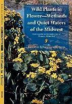 Wild Plants in Flower--Wetlands and Quiet…