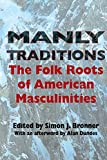 Bronner, Simon J.: Manly Traditions: The Folk Roots of American Masculinities