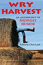 Wry Harvest: An Anthology of Midwest Humor…