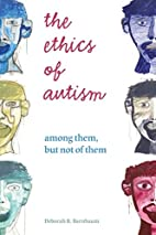 The Ethics of Autism: Among Them, but Not of…