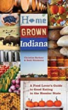 Home Grown Indiana: A Food Lover's Guide to…