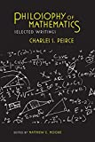 Peirce, Charles S.: Philosophy of Mathematics: Selected Writings (Selections from the Writings of Charles S. Peirce)