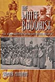 Prothero, Stephen: The White Buddhist: The Asian Odyssey of Henry Steel Olcott (Religion in North America)