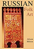 Hilton, Alison: Russian Folk Art (Indiana-Michigan Series in Russian and East European Studies)
