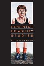 Feminist Disability Studies by Kim Q. Hall