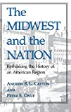 Cayton, Andrew R. L.: The Midwest and the Nation: Rethinking the History of an American Region (Midwestern History and Culture)