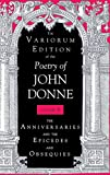 Donne, John: The Variorum Edition of the Poetry of John Donne, Volume 6: The Anniversaries and the Epicedes and Obsequies