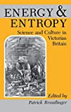 Brantlinger, Patrick: Energy and Entropy: Science and Culture in Victorian Britain