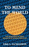 Emil L. Fackenheim: To Mend the World: Foundations of Post-Holocaust Jewish Thought