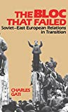 Gati, Charles: The Bloc That Failed: Soviet-East European Relations in Transition