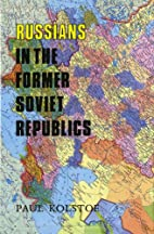 Russians in the Former Soviet Republics by…