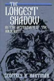 Hartman, Geoffrey H.: The Longest Shadow: In the Aftermath of the Holocaust (Helen & Martin Schwartz Lectures in Jewish Studies)