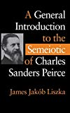 James Jakób Liszka: A General Introduction to the Semiotic of Charles Sanders Peirce