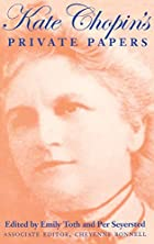 Kate Chopin's Private Papers by Kate…