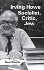 Irving Howe -- Socialist, Critic, Jew…