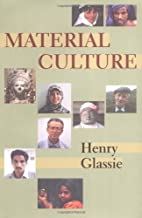Material Culture : by Henry H. Glassie