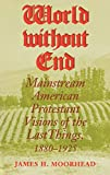 Moorhead, James H.: World Without End: Mainstream American Protestant Visions of the Last Things, 1880-1925