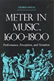 Houle, George: Meter in Music, 1600-1800: Performance, Perception, and Notation