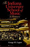 Logan, George M.: The Indiana University School of Music: A History