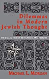 Morgan, Michael L.: Dilemmas in Modern Jewish Thought: The Dialectics of Revelation and History