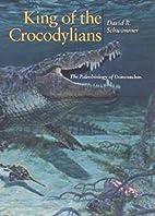 King of the Crocodylians: The Paleobiology…