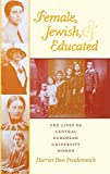 Freidenreich, Harriet Pass: Female, Jewish, and Educated: The Lives of Central European University Women