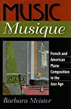 Meister, Barbara: Music Musique: French &amp; American Piano Composition in the Jazz Age