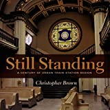 Brown, Christopher: Still Standing: A Century of Urban Train Station Design (Railroads Past and Present)