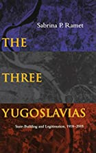 The Three Yugoslavias: State-Building and…