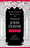 Donne, John: The Variorum Edition of the Poetry of John Donne: The Holy Sonnets